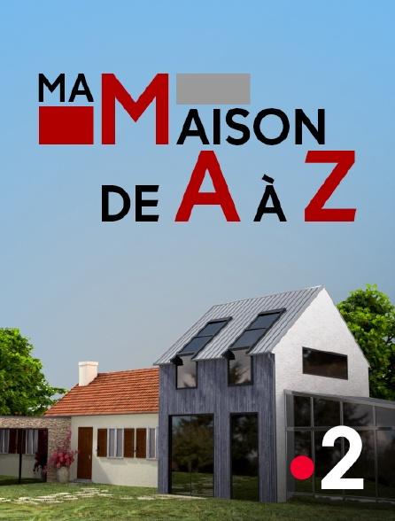 France 2 - Ma maison de A à Z