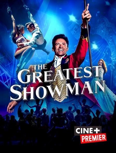 Ciné+ Premier - The Greatest Showman