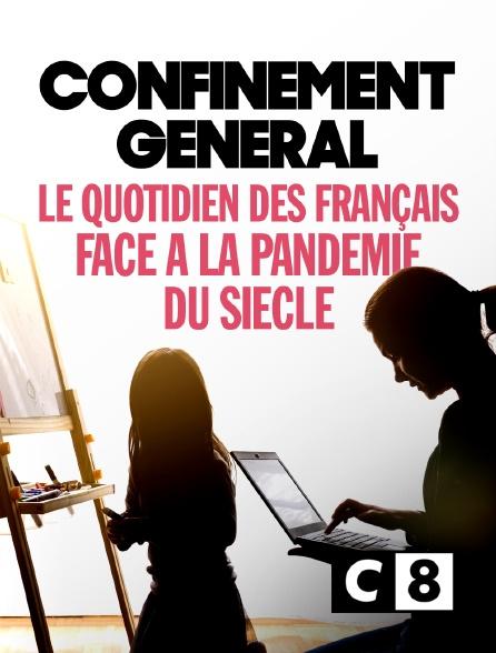 C8 - Confinement général : le quotidien des Français face à la pandémie du siècle