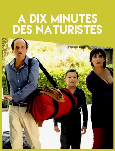 A dix minutes des naturistes