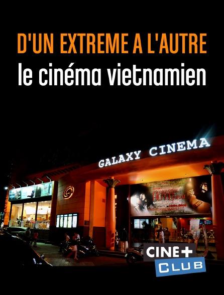 Ciné+ Club - D'un extrême à l'autre : le cinéma vietnamien