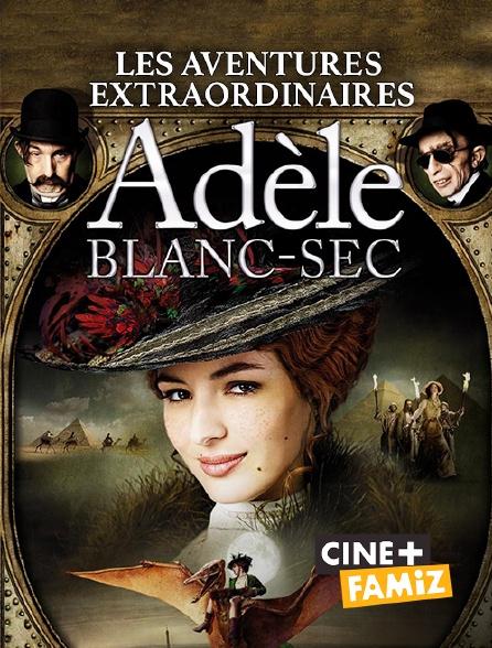 Ciné+ Famiz - Les aventures extraordinaires d'Adèle Blanc-Sec