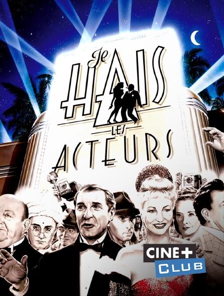 Ciné+ Club - Je hais les acteurs