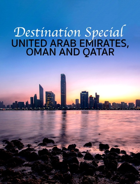 Destination Special : United Arab Emirates, Oman And Qatar
