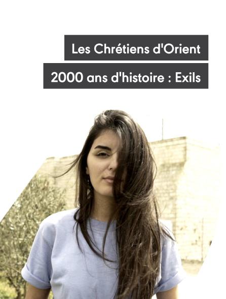 Les Chrétiens d'Orient, 2000 ans d'histoire : Exils