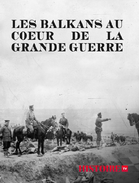 HISTOIRE TV - Les Balkans au coeur de la Grande Guerre