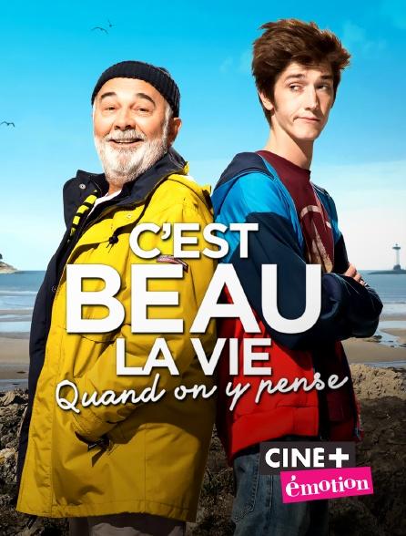 Ciné+ Emotion - C'est beau la vie quand on y pense