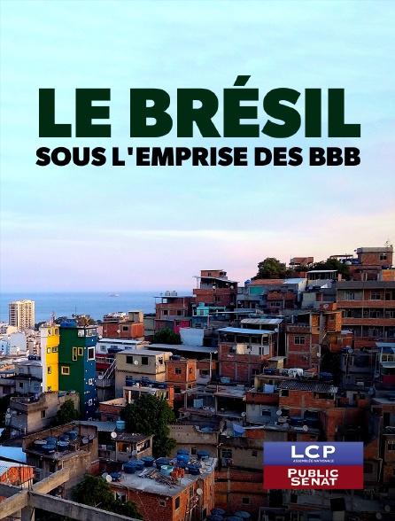 LCP Public Sénat - Le Brésil sous l'emprise des BBB : Bible, Boeuf, Balles