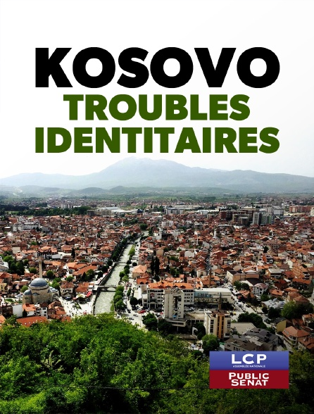 LCP Public Sénat - Kosovo, troubles identitaires