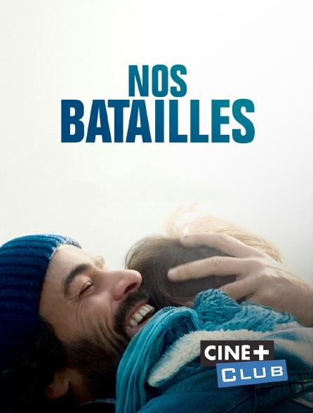 Ciné+ Club - Nos batailles