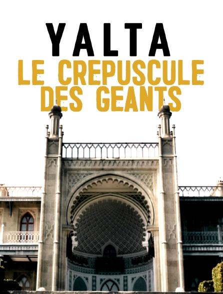 Yalta, le crépuscule des géants