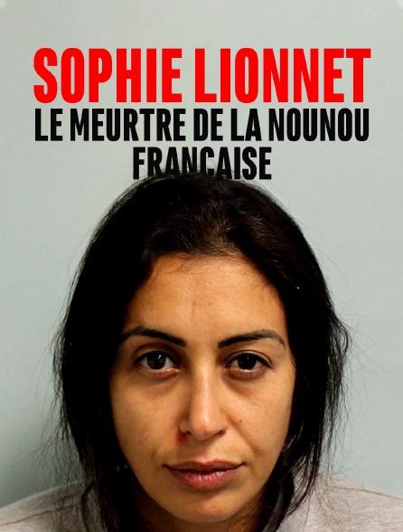 Sophie Lionnet, le meurtre de la nounou française