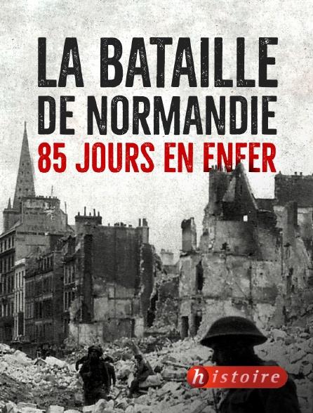 Histoire - La bataille de Normandie : 85 jours en enfer