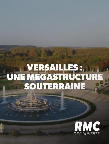 RMC Découverte - Versailles : une mégastructure souterraine