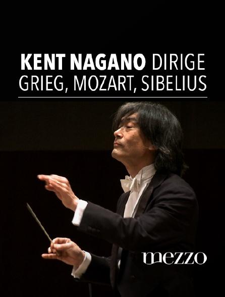 Mezzo - Kent Nagano dirige Grieg, Mozart, Sibelius