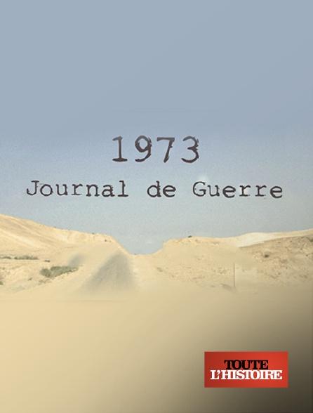 Toute l'histoire - 1973, journal de guerre