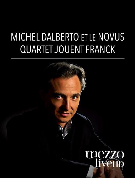 Mezzo Live HD - Michel Dalberto et le Novus Quartet jouent Franck