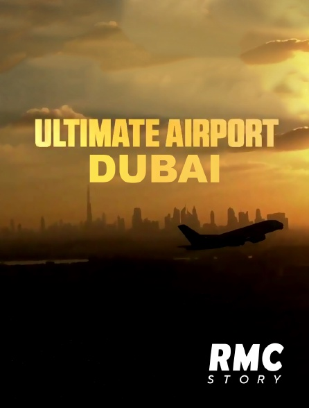 RMC Story - Ultimate Airport Dubaï