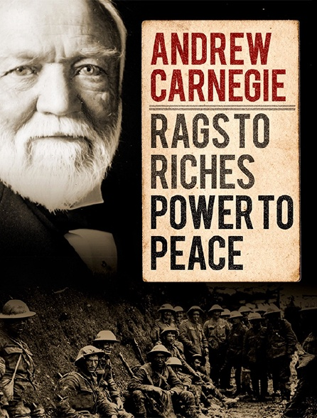 Andrew Carnegie : Rags to Riches, Power to Peace