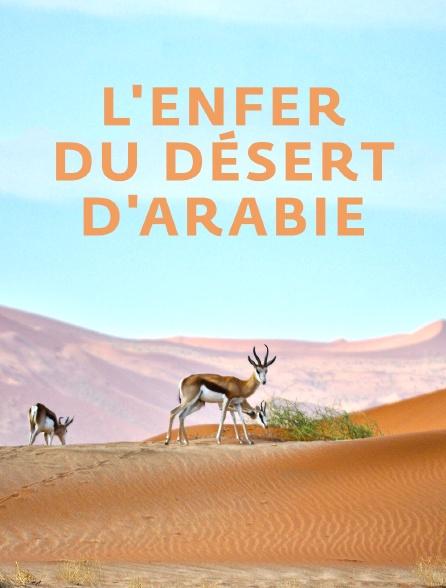 L'enfer du désert d'Arabie