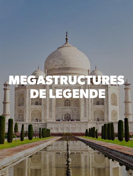 Megastructures de légende