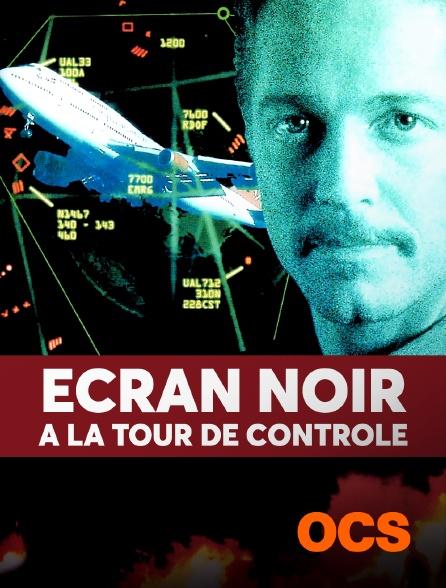 OCS - Ecran noir à la tour de contrôle