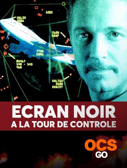 OCS Go - Ecran noir à la tour de contrôle