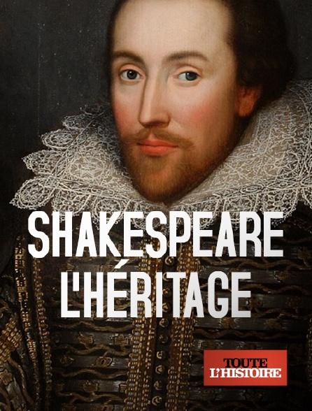 Toute l'histoire - Shakespeare, l'héritage
