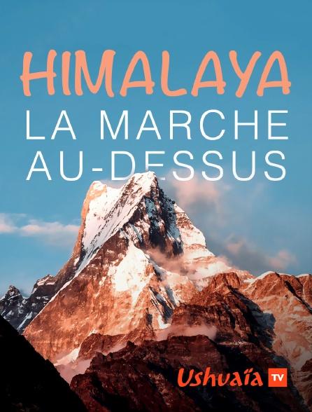 Ushuaïa TV - Himalaya, la marche au-dessus