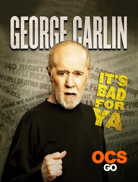 OCS Go - George Carlin : It's Bad for Ya !