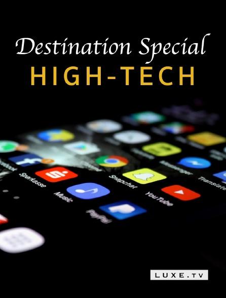Luxe TV - Destination Special : High-Tech