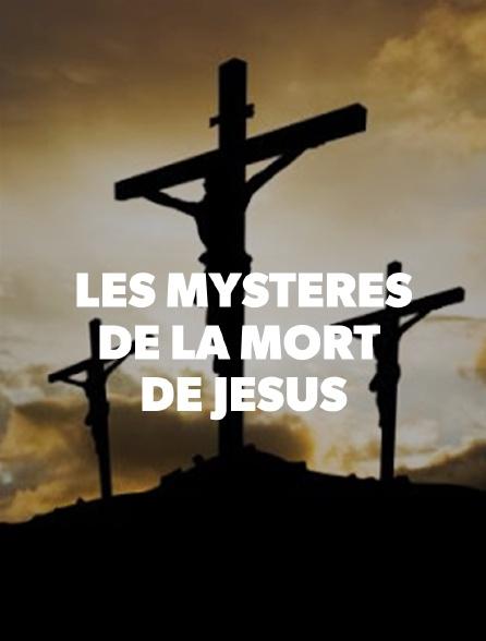 Les mystères de la mort de Jésus