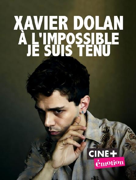 Ciné+ Emotion - Xavier Dolan : à l'impossible, je suis tenu