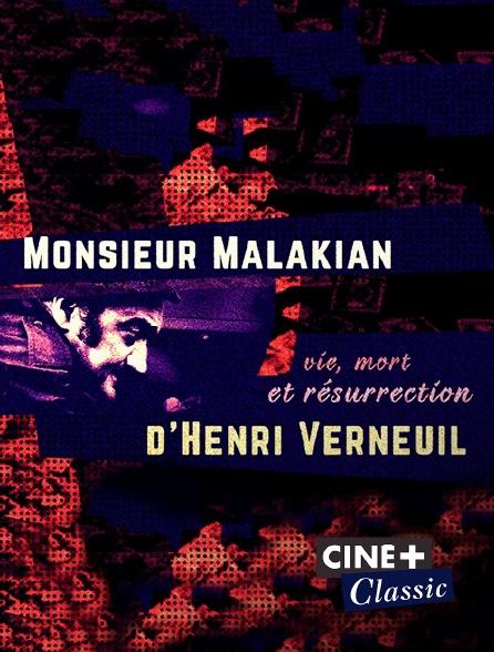 Ciné+ Classic - Monsieur Malakian, vie, mort et résurrection d'Henri Verneuil