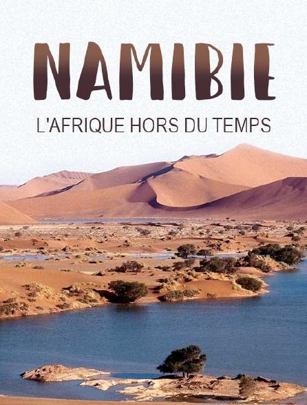 Namibie, l'Afrique hors du temps