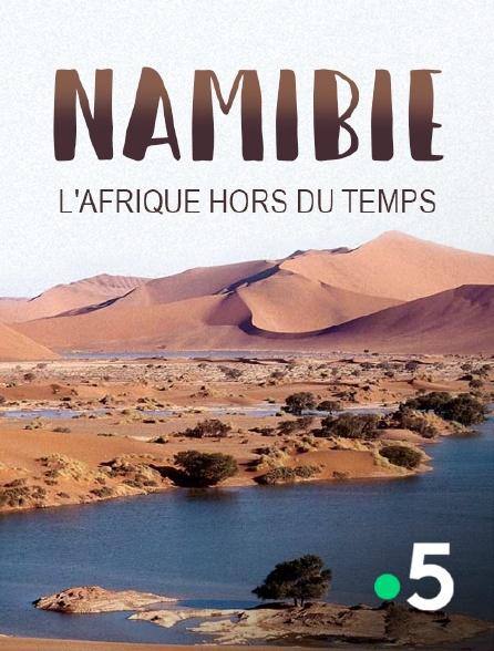 France 5 - Namibie, l'Afrique hors du temps