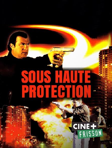 Ciné+ Frisson - Sous haute protection