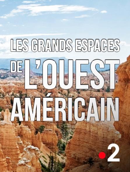 France 2 - Les grands espaces de l'Ouest américain