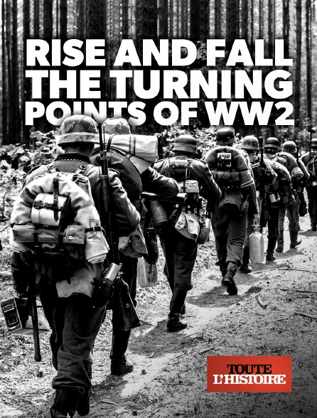 Toute l'histoire - Rise And Fall : The Turning Points of WW2 en replay