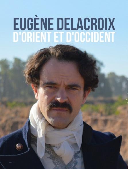 Eugène Delacroix, d'Orient et d'Occident