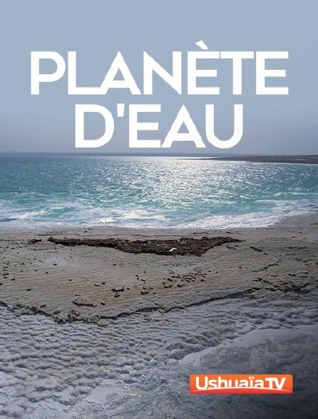 Ushuaïa TV - Planète d'eau