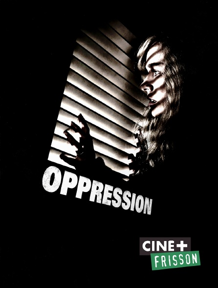 Ciné+ Frisson - Oppression