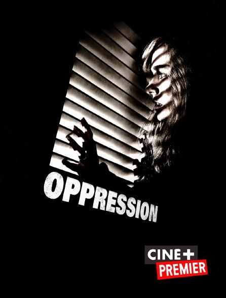 Ciné+ Premier - Oppression