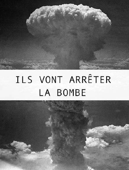 Ils vont arrêter la bombe