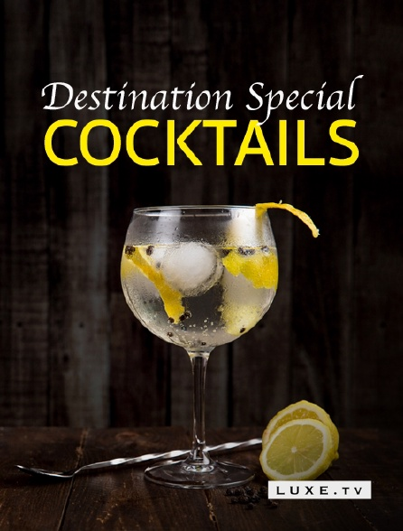 Luxe TV - Destination Special : Cocktails