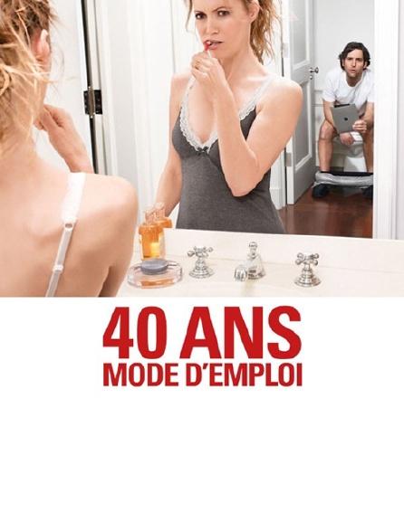 40 ans, mode d'emploi