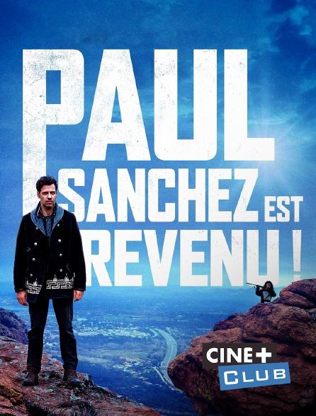 Ciné+ Club - Paul Sanchez est revenu !