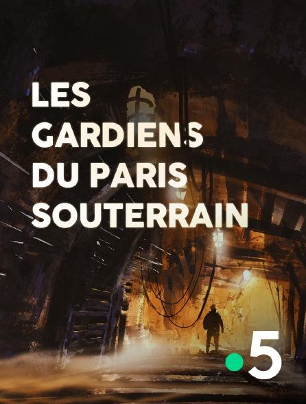 France 5 - Les gardiens du Paris souterrain