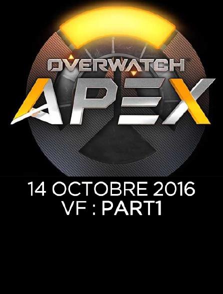 Apex League Overwatch : 14 Octobre 2016 : Vf : Part1
