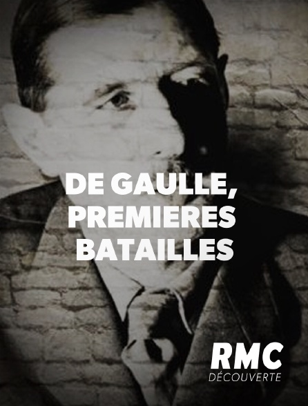 RMC Découverte - De Gaulle, premières batailles